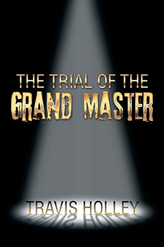 The Trial of the Grand Master: Travis Holley