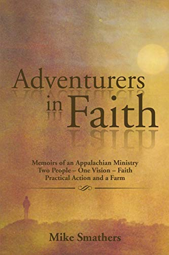 9781499060140: Adventurers in Faith: Memoirs of an Appalachian Ministry Two People - One Vision - Faith Practical Actions and a Farm
