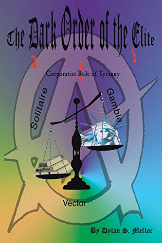9781499061826: The Dark Order of the Elite: Corporatist Rule of Tyranny