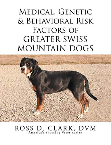 9781499064889: Medical, Genetic & Behavioral Risk Factors of Greater Swiss Mountain Dogs