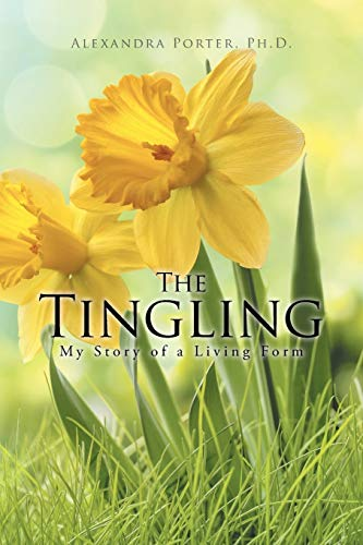 The Tingling: My Story of a Living Form: Porter, Alexandra