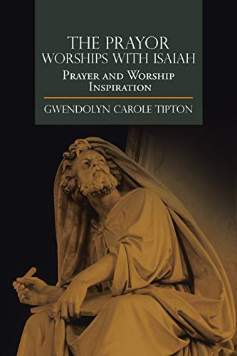 The Prayor Worships with Isaiah: Prayer and Worship Inspiration: Tipton, Gwendolyn Carole