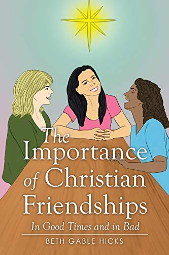 The Importance of Christian Friendships: In Good Times and in Bad: Hicks, Beth Gable