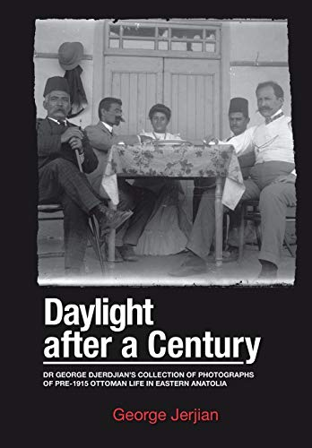 Daylight After a Century: Dr. George Djerdjian's Collection of Photographs of pre-1915 Ottoman ...