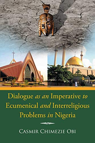 9781499094633: Dialogue As an Imperative to Ecumenical and Interreligious Problems in Nigeria