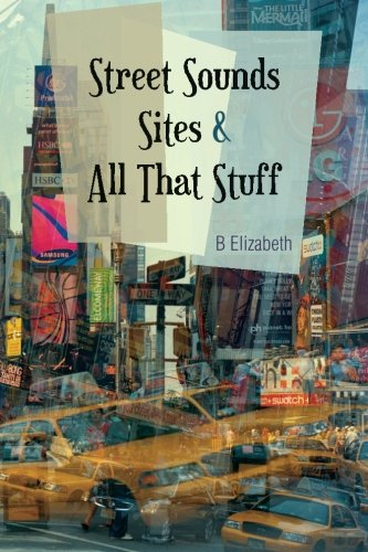 Street Sounds Sites and All That Stuff: Poems for the Soul: B Elizabeth