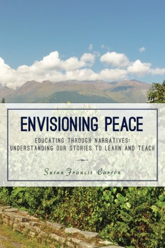 9781499104103: Envisioning Peace: Educating Through Narratives: Understanding Our Stories to Learn and Teach