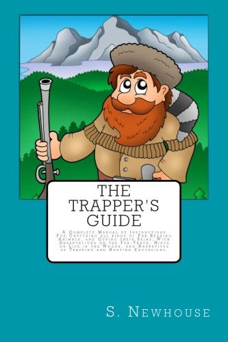9781499106657: The Trapper's Guide: A Complete Manual of Instructions For Capturing all kinds of Fur Bearing Animals, and Curing their Skins; With Observations on ... of Trapping and Hunting Excursions.