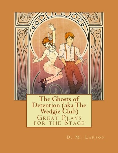 The Ghosts of Detention (aka The Wedgie: Larson, D. M.