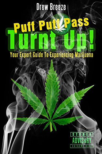 Turnt Up! Puff Puff Pass: Your Expert Guide to Experiencing Marijuana: Breeze, Drew