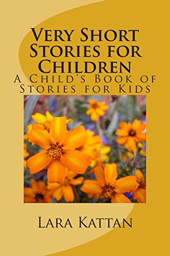 Very Short Stories for Children: A Child's Book of Stories for Kids: Kattan, Lara D.