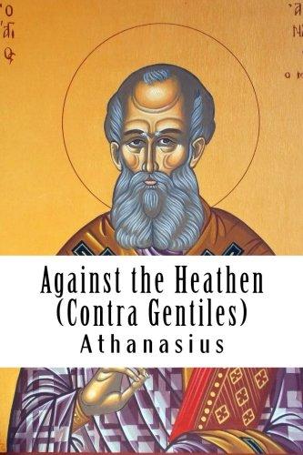 Against the Heathen (Contra Gentiles): Athanasius, St.