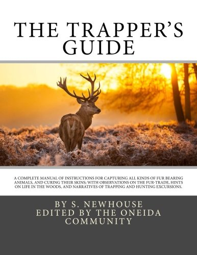 9781499113686: The Trapper's Guide: A Complete Manual of Instructions For Capturing all Kinds of Fur Bearing Animals, and Curing their Skins; With Observations on ... of Trapping and Hunting Excursions.
