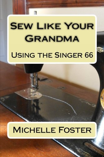 9781499114386: Sew Like Your Grandma: Using the Singer 66