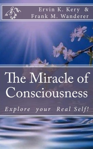 9781499115451: The Miracle of Consciousness: Explore your Real Self!