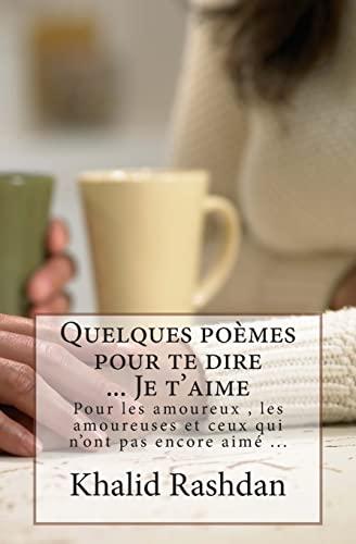 9781499117806: Quelques poèmes pour te dire ... Je t'aime