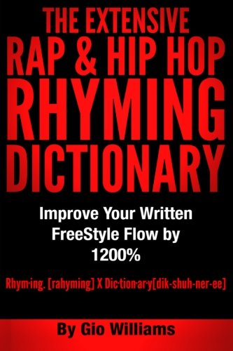 The Extensive Hip Hop Rhyming Dictionary: Hip Hop Rhyming Dictionary: The Extensive Hip Hop & ...