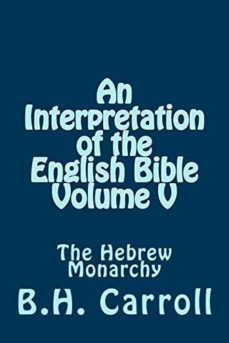 9781499124798: An Interpretation of the English Bible. Volume V: The Hebrew Monarchy (Volume 5)