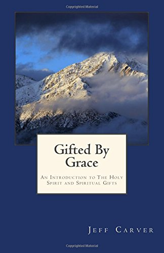 9781499126037: Gifted By Grace: An Introduction to The Holy Spirit and Spiritual Gifts Study Guide