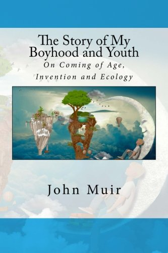 9781499126532: The Story of My Boyhood and Youth: On Coming of Age, Invention and Ecology