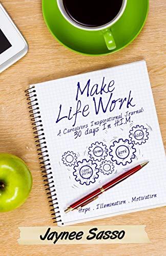 Make Life Work: A Caregivers Inspirational Journal: Jaynee Sasso