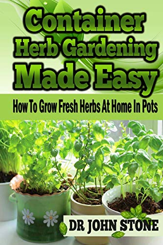 9781499128901: Container Herb Gardening Made Easy: How To Grow Fresh Herbs At Home In Pots