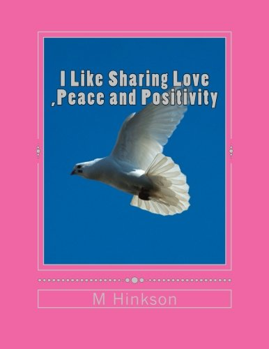 9781499128932: I Like Sharing Love ,Peace and Positivity: This book is about sharing Love ,Peace and Positivity an uplifting book that everyone will enjoy