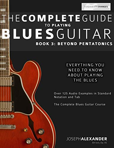 9781499129465: The Complete Guide to Playing Blues Guitar: Book Three - Beyond Pentatonics: Volume 3 (Play Blues Guitar)