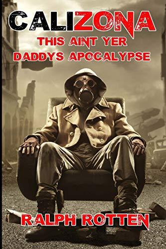 Calizona: This ain't yer daddy's apocalypse (Volume 1): Ralph Rotten