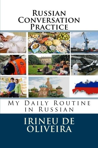 Russian Conversation Practice: My Daily Routine in Russian (Volume 1) (Russian Edition): De ...