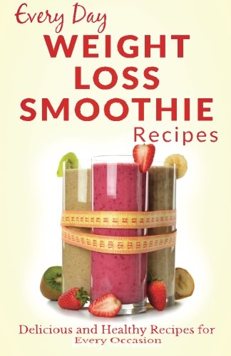 Weight Loss Smoothies: Healthy, Refreshing and Satisfying Smoothies for Every Part of the Day (...