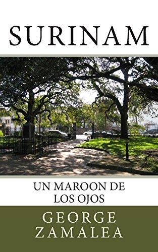 Surinam: Un Maroon de los Ojos (Spanish Edition): George Zamalea