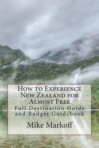 9781499136609: How to Experience New Zealand for Almost Free: Full Destination Guide and Budget Guidebook