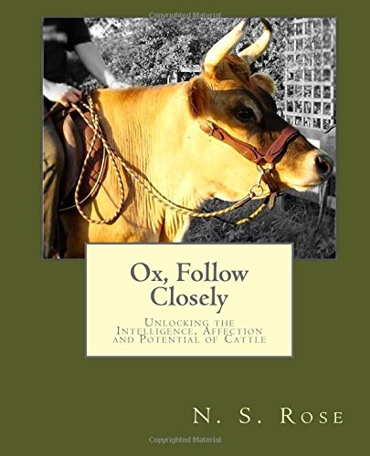9781499136616: Ox, Follow Closely: Unlocking the Intelligence, Affection and Potential of Cattle