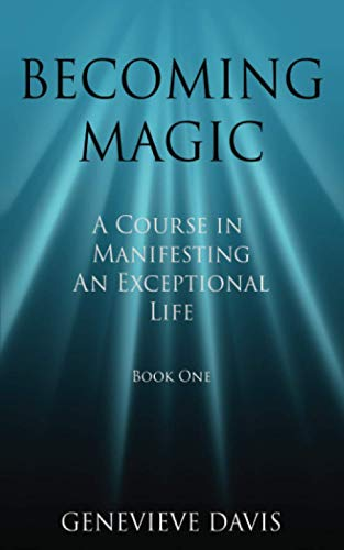 9781499145113: Becoming Magic: A Course in Manifesting an Exceptional Life (Book 1)