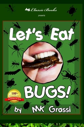 9781499152845: Let's Eat Bugs!: A Thought- Provoking Introduction to Edible Insects for Adventurous Teens and Adults (2nd Edition)