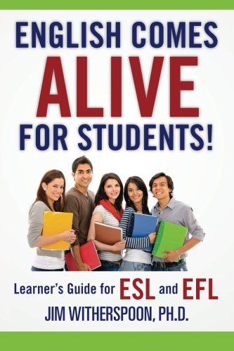 English Comes Alive for Students!: Learner's Guide for ESL and EFL: Jim Witherspoon Ph.D.