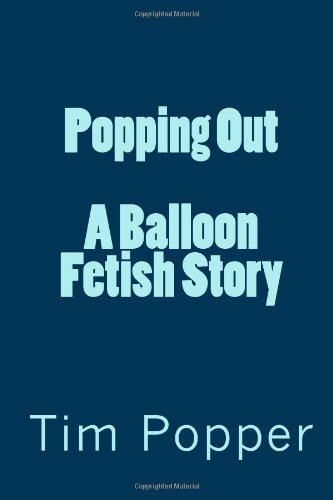 9781499158731: Popping Out: A Balloon Fetish Story