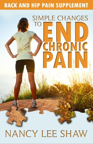 9781499159493: Simple Changes to End Chronic Pain: Back and Hip Pain Supplement