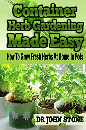9781499159813: Container Herb Gardening Made Easy: How To Grow Fresh Herbs At Home In Pots