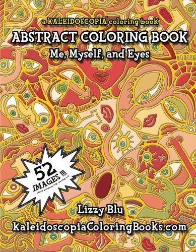 9781499169812: Me, Myself, And Eyes: A Kaleidoscopia Coloring Book: An Abstract Coloring Book