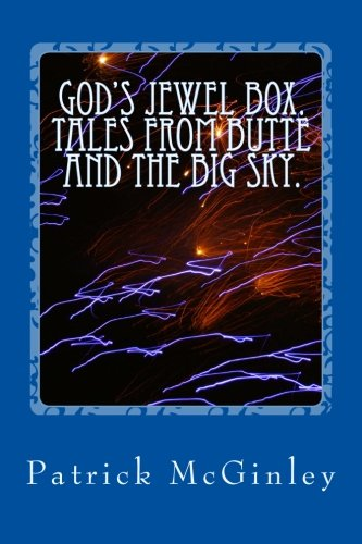 God's Jewel Box. Tales from the Butte and the Big Sky.: Patrick McGinley