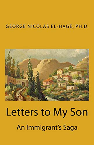 Letters to My Son: An Immigrant's Saga: George Nicolas El-Hage Ph.D.