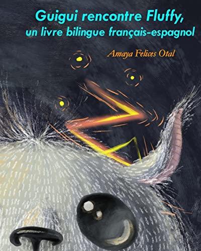 9781499178210: Guigui rencontre Fluffy, un livre bilingue francais-espagnol (Fluffy bilingue francais-espagnol) (Volume 1) (French Edition)