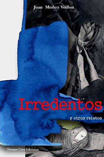 Irredentos y otros relatos: Veillon, Juan Munoz