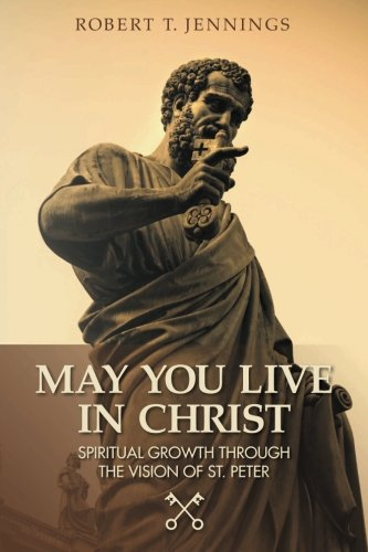 9781499182347: May You Live in Christ!: Spiritual Growth Through The Vision of St. Peter