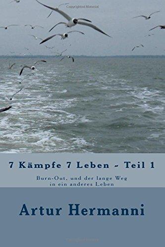 9781499189810: 7 Kämpfe 7 Leben - Teil 1: Burn-Out, und der lange Weg in ein anderes Leben (Volume 1) (German Edition)