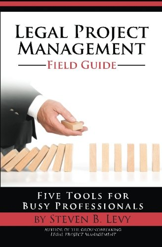 9781499191165: Legal Project Management Field Guide: Five Tools for Busy Professionals
