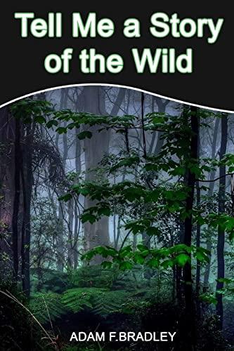 Tell Me a Story of the Wild: Adam F Bradley