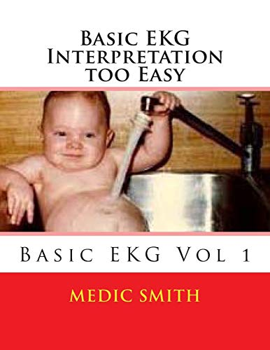 9781499201109: Basic EKG Interpretation too Easy (EKG Basics) (Volume 1)